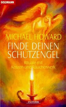 Finde Deinen Schutzengel. Rituale mit Kerzen und Räucherwerk. - Michael Howard