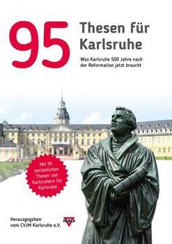 95 Thesen für Karlsruhe. Was Karlsruhe 500 Jahre nach der Reformation jetzt braucht [Gebundene Ausgabe]