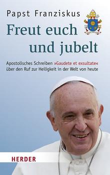 """Freut euch und jubelt. Apostolisches Schreiben """"Gaudete et exsultate"""" über den Ruf zur Heiligkeit in der Welt von heute - Franziskus (Papst)  [Taschenbuch]"""