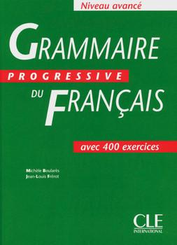 Grammaire progressive du Français. Niveau avancé avec 400 exercices: Grammaire progressive du Francais: Niveau avance avec 400 exercices - Michele Boulares