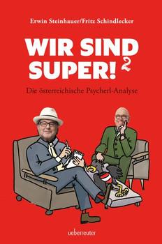 Wir sind super!². Die österreichische Psycherl-Analyse - Fritz Schindlecker  [Gebundene Ausgabe]