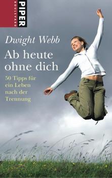 Ab heute ohne Dich: 50 Tipps für ein Leben nach der Trennung - Dwight Webb