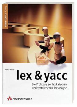 lex & yacc . Die Profitools zur lexikalischen und syntaktischen Textanalyse - Helmut Herold