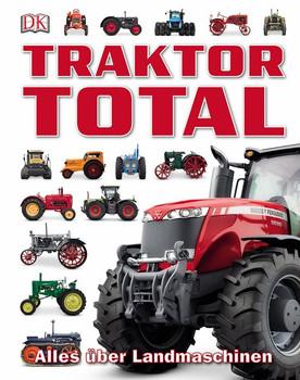 Traktor Total. Alles über Landmaschinen [Gebundene Ausgabe]