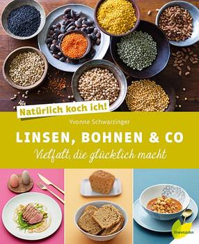 Natürlich koch ich! Linsen, Bohnen & Co. Vielfalt, die glücklich macht - Yvonne Schwarzinger  [Gebundene Ausgabe]