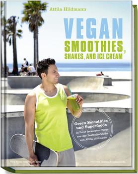 Vegan Smoothies, Shakes, and Ice Cream. Green Smoothies und Superfoods in ihrer leckersten Form aus der Bestsellerküche von Attila Hildmann - Attila Hildmann  [Gebundene Ausgabe]