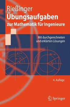 Übungsaufgaben zur Mathematik für Ingenieure: Mit durchgerechneten und erklärten Lösungen (Springer-Lehrbuch) - Thomas Rießinger