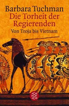 Die Torheit der Regierenden. Von Troja bis Vietnam. - Barbara Tuchman