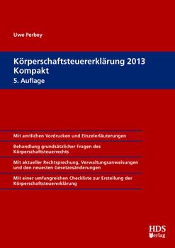 Körperschaftsteuererklärung 2013 Kompakt - Uwe Perbey