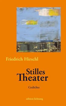 Stilles Theater. Gedichte - Friedrich Hirschl [Gebundene Ausgabe]