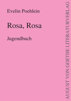 Rosa, Rosa: Jugendbuch - Evelin Poehlein