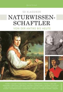 50 Klassiker Naturwissenschaftler. Von der Antike bis heute - Bernd Schuh  [Taschenbuch]