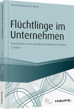 Flüchtlinge im Unternehmen. Praxisleitfaden für eine gelungene Einstellung und Integration - Tim Riedel  [Taschenbuch]