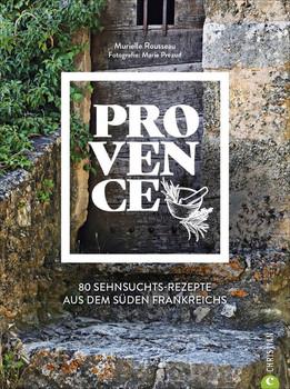 Provence. 80 Sehnsuchtsrezepte aus dem Süden Frankreichs - Murielle Rousseau  [Gebundene Ausgabe]