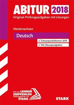 Abitur 2018 Niedersachsen: Deutsch - Original-Prüfungsaufgaben mit Lösungen [Taschenbuch, 13. Auflage 2017]