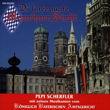 Pepi M.S.Musikanten Scherfler - Du Liabe Guate Münchner Stadt