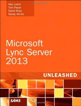 Microsoft Lync Server 2013 Unleashed - Lewis, Alex