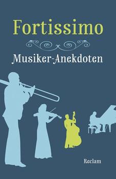 Fortissimo. Musiker-Anekdoten [Taschenbuch]