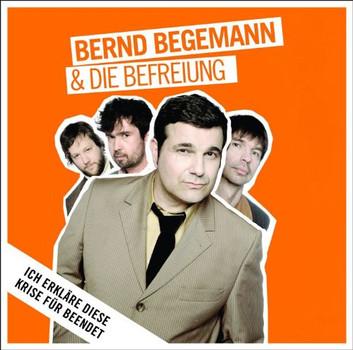 Bernd & die Befreiung Begemann - Ich erkläre diese Krise für beendet