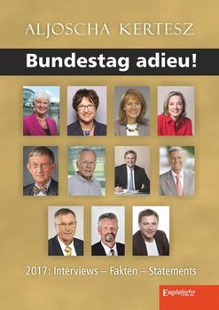Bundestag adieu!. 2017: Interviews – Fakten – Statements - Aljoscha Kertesz  [Taschenbuch]