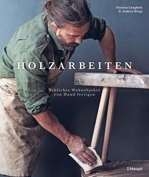 Holzarbeiten. Schlichte Wohnobjekte von Hand fertigen - Andrea Brugi  [Gebundene Ausgabe]