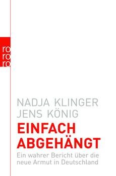 Einfach abgehängt: Ein wahrer Bericht über die neue Armut in Deutschland (sachbuch) - Nadja Klinger