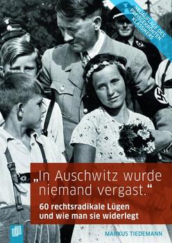 """""""In Ausschwitz wurde niemand vergast."""". 60 rechtsradikale Lügen und wie man sie widerlegt - Markus Tiedemann  [Taschenbuch]"""