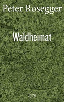 Waldheimat. Erinnerungen aus der Jugendzeit Ausgewählte Werke in Einzelbänden, Band 1 - Peter Rosegger  [Gebundene Ausgabe]
