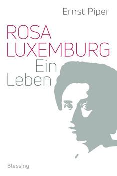 Rosa Luxemburg. Ein Leben - Ernst Piper  [Gebundene Ausgabe]