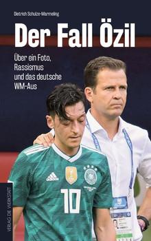 Der Fall Özil. Über ein Foto, Rassismus und das deutsche WM-Aus - Dietrich Schulze-Marmeling  [Taschenbuch]