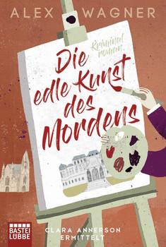 Die edle Kunst des Mordens. Clara Annerson ermittelt. Kriminalroman - Alex Wagner  [Taschenbuch]