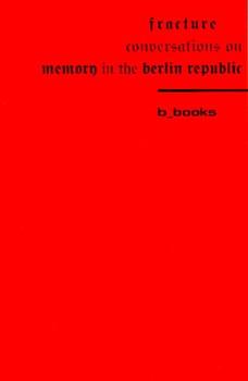 Fraktur: Gespräche über Erinnerung in der Berliner Republik