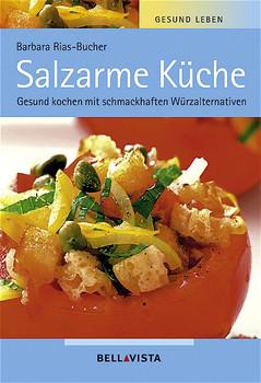 Gesund leben. Salzarme Küche. Gesund kochen mit schmackhaften Würzalternativen - Barbara Rias-Bucher