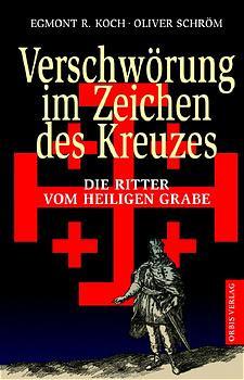 Verschwörung im Zeichen des Kreuzes. Die Ritter vom Heiligen Grabe. - Egmont R. Koch