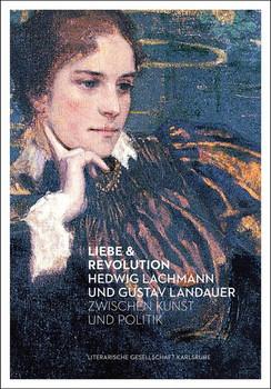 Liebe & Revolution. Hedwig Lachmann und Gustav Landauer zwischen Kunst und Politik [Taschenbuch]