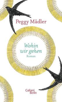 Wohin wir gehen - Peggy Mädler  [Gebundene Ausgabe]
