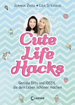 Cute Life Hacks. Geniale DIYs und Ideen, die dein Leben schöner machen - Lisa Stejskal und Joanna Zhou  [Gebundene Ausgabe]