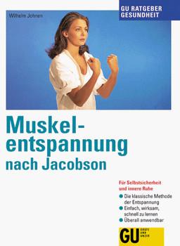 Muskelentspannung nach Jacobson, GU Ratgeber Gesundheit - Wilhelm Johnen