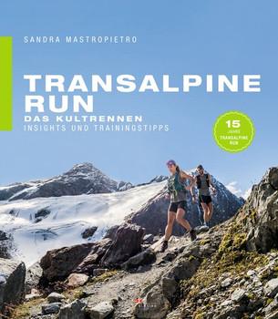 Transalpine Run. Das Kultrennen. Insights und Trainingstipps - Sandra Mastropietro  [Taschenbuch]
