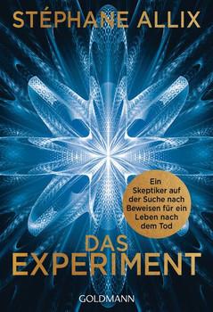 Das Experiment. Ein Skeptiker auf der Suche nach Beweisen für ein Leben nach dem Tod - Stéphane Allix  [Taschenbuch]