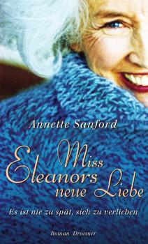 Miss Eleanors neue Liebe. Es ist nie zu spät, sich zu verlieben - Annette Sanford