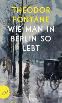 Wie man in Berlin so lebt. Beobachtungen und Betrachtungen aus der Hauptstadt - Theodor Fontane  [Taschenbuch]