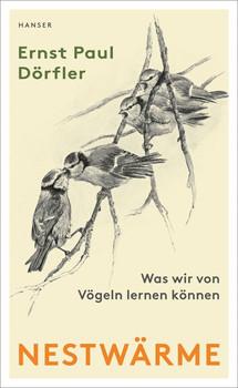 Nestwärme. Was wir von Vögeln lernen können - Ernst Paul Dörfler  [Gebundene Ausgabe]