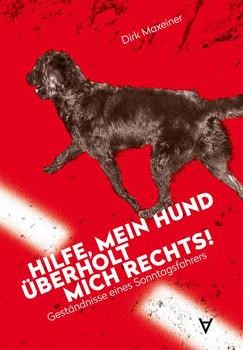 Hilfe, mein Hund überholt mich rechts!. Geständnisse eines Sonntagsfahrers - Dirk Maxeiner  [Gebundene Ausgabe]