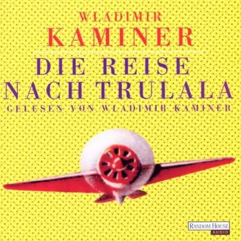 Wladimir Kaminer - Reise Nach Trulala