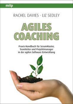 Agiles Coaching: Für Programmierer und Software-Entwickler: Praxis-Handbuch für ScrumMaster, Teamleiter und Projektmanager in der agilen Software-Entwicklung - Rachel Davies