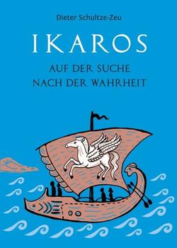 Ikaros auf der Suche nach der Wahrheit - Dieter Schultze-Zeu [Taschenbuch]