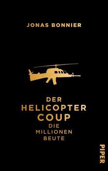 Der Helicopter Coup. Die Millionen Beute - Jonas Bonnier  [Gebundene Ausgabe]
