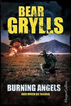Burning Angels - Jagd durch die Wildnis - Bear Grylls  [Taschenbuch]