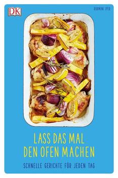 Lass das mal den Ofen machen. Schnelle Gerichte für jeden Tag - Rukmini Iyer  [Gebundene Ausgabe]